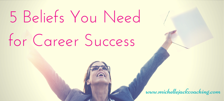 5 Beliefs You Need for Career Success